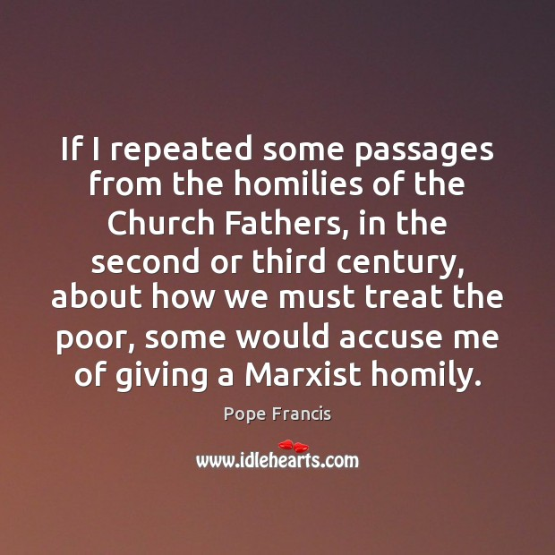 If I repeated some passages from the homilies of the Church Fathers, Pope Francis Picture Quote