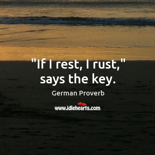 """if I rest, I rust,"" says the key. German Proverbs Image"
