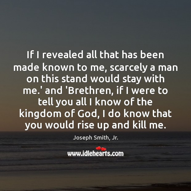 If I revealed all that has been made known to me, scarcely Joseph Smith, Jr. Picture Quote