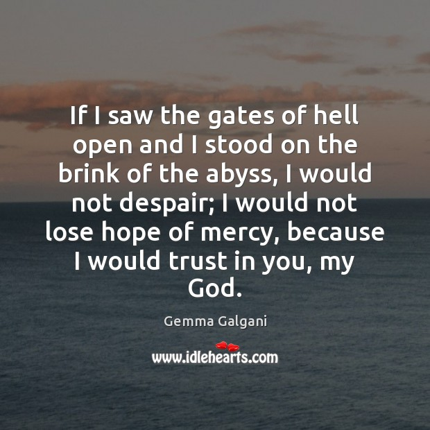 If I saw the gates of hell open and I stood on Gemma Galgani Picture Quote