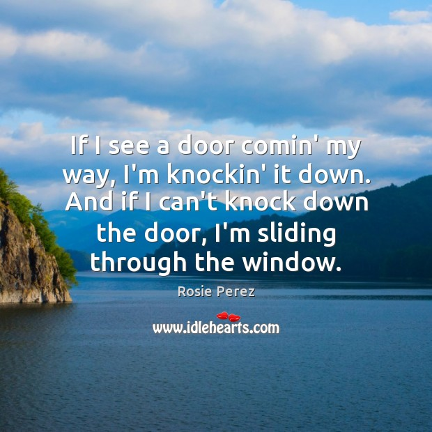 If I see a door comin' my way, I'm knockin' it down. Image