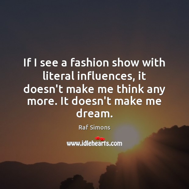 If I see a fashion show with literal influences, it doesn't make Image