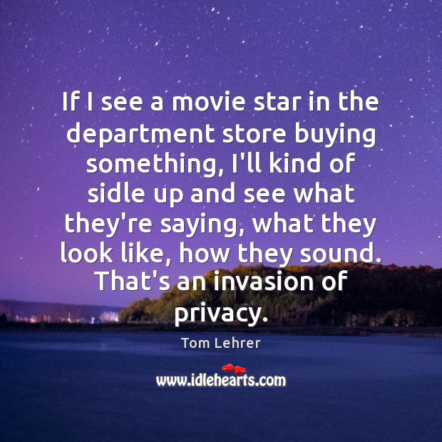 If I see a movie star in the department store buying something, Tom Lehrer Picture Quote