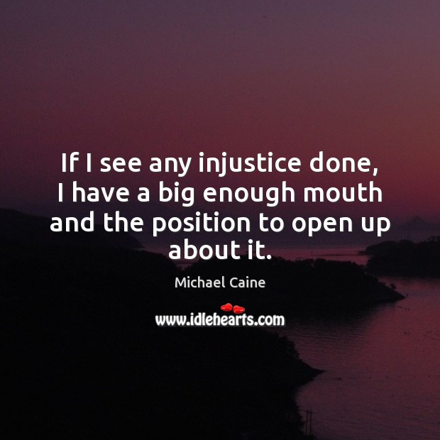 Image, If I see any injustice done, I have a big enough mouth