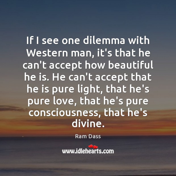 If I see one dilemma with Western man, it's that he can't Ram Dass Picture Quote