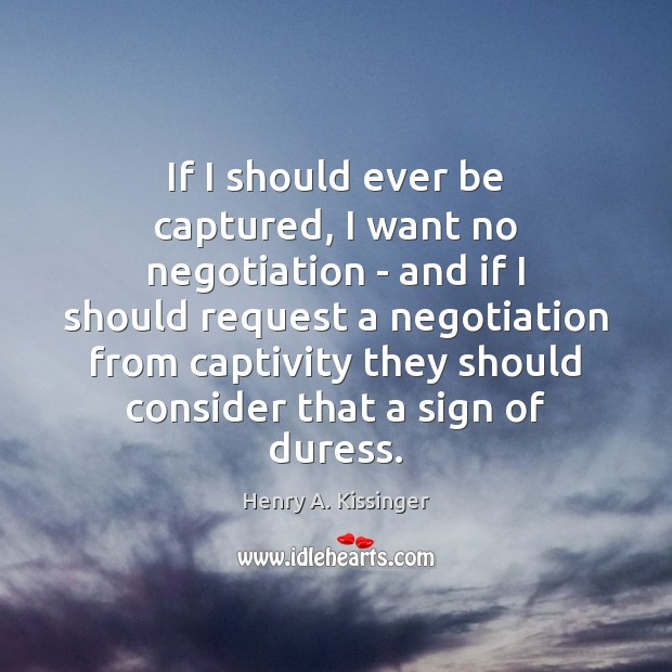Image, If I should ever be captured, I want no negotiation – and