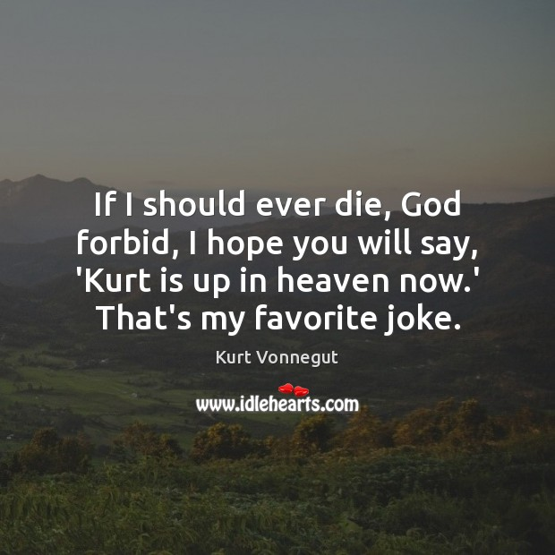 If I should ever die, God forbid, I hope you will say, Image