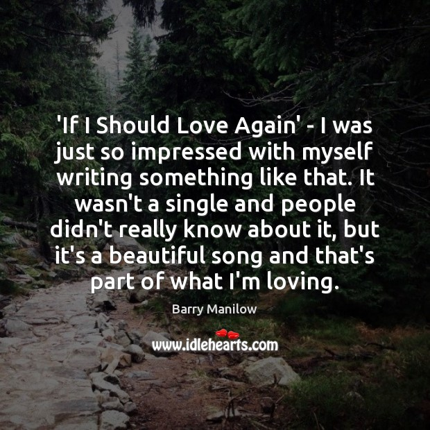 Image, 'If I Should Love Again' – I was just so impressed with