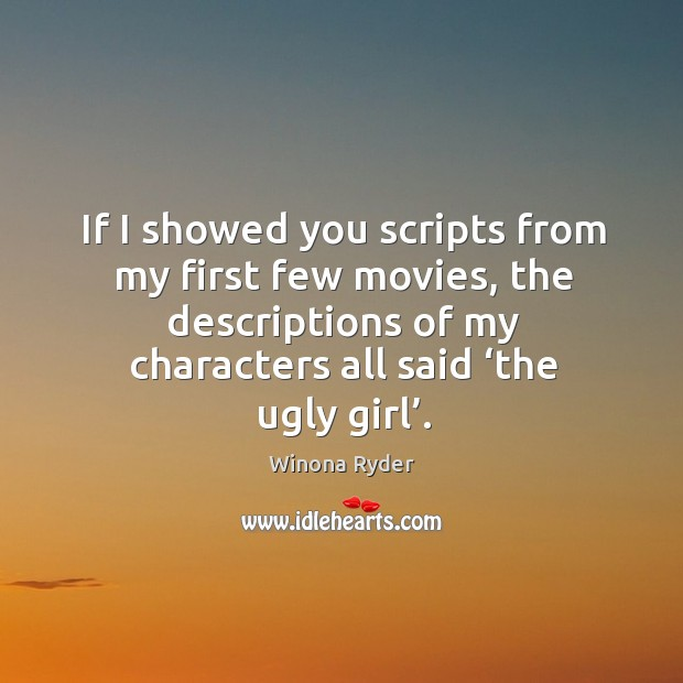 If I showed you scripts from my first few movies, the descriptions of my characters all said 'the ugly girl'. Image