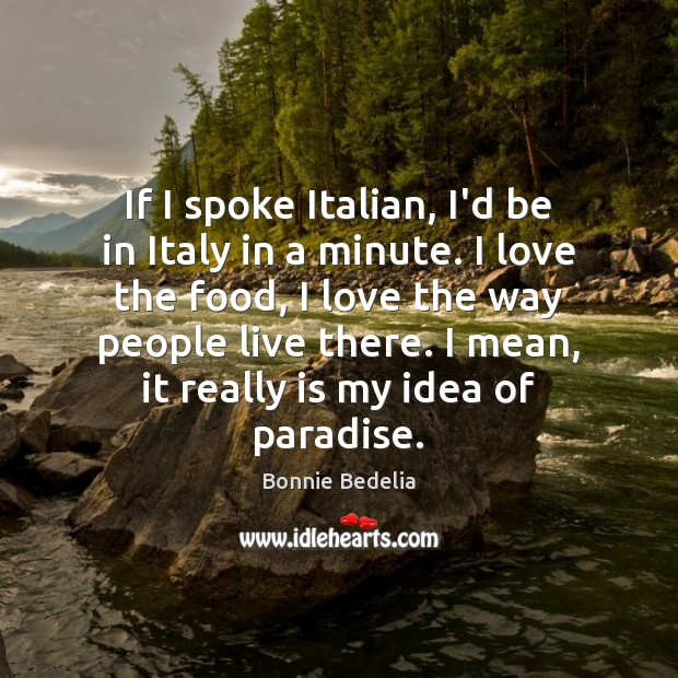 Image, If I spoke Italian, I'd be in Italy in a minute. I