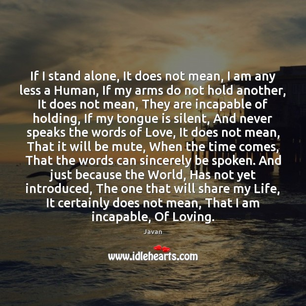 Image, If I stand alone, It does not mean, I am any less