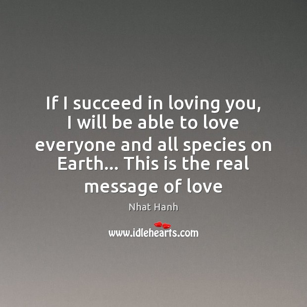 If I succeed in loving you, I will be able to love Nhat Hanh Picture Quote