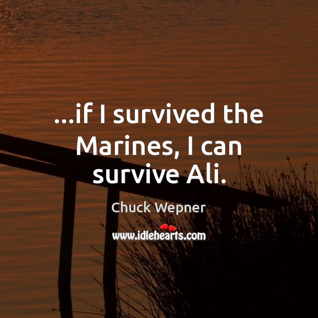 …if I survived the Marines, I can survive Ali. Image
