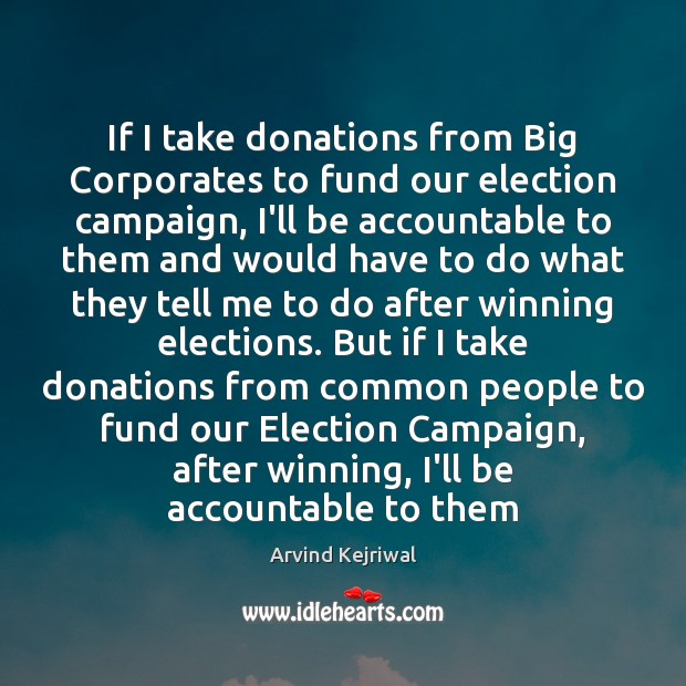Image, If I take donations from Big Corporates to fund our election campaign,