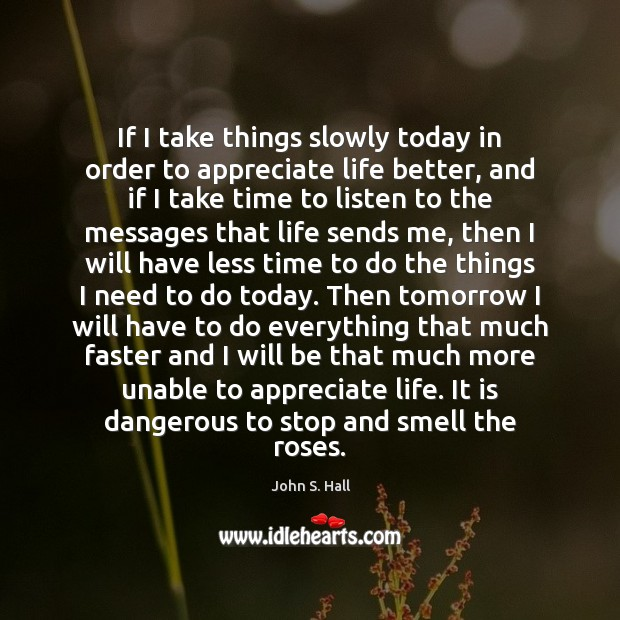 Image, If I take things slowly today in order to appreciate life better,