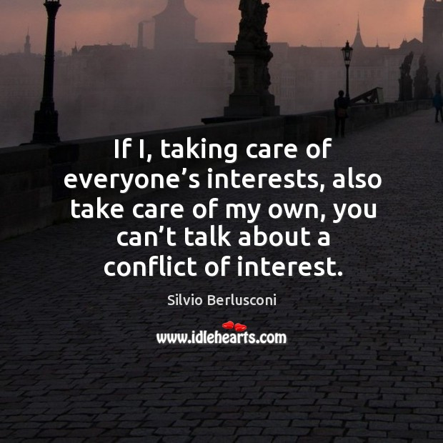 Image, If i, taking care of everyone's interests, also take care of my own, you can't talk about a conflict of interest.