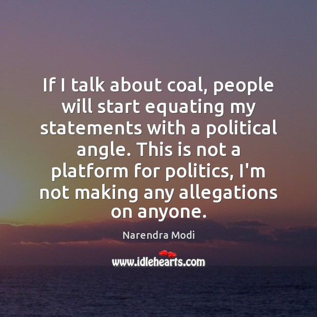 If I talk about coal, people will start equating my statements with Image