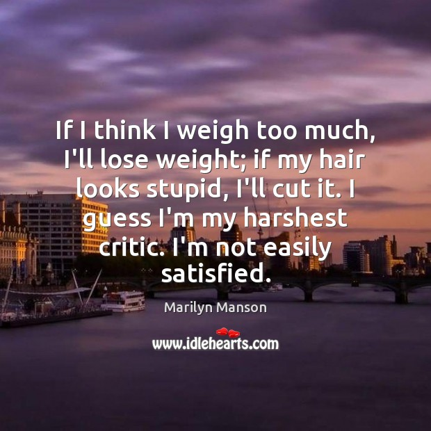Image, If I think I weigh too much, I'll lose weight; if my