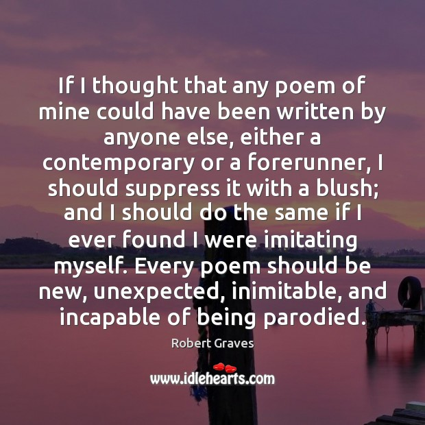 If I thought that any poem of mine could have been written Robert Graves Picture Quote