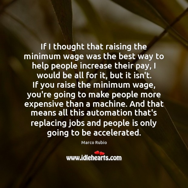 Image, If I thought that raising the minimum wage was the best way