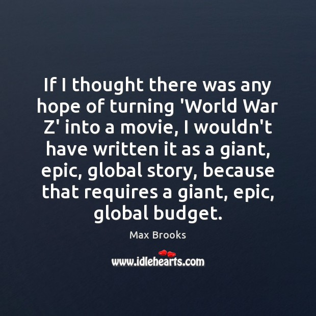 If I thought there was any hope of turning 'World War Z' Max Brooks Picture Quote