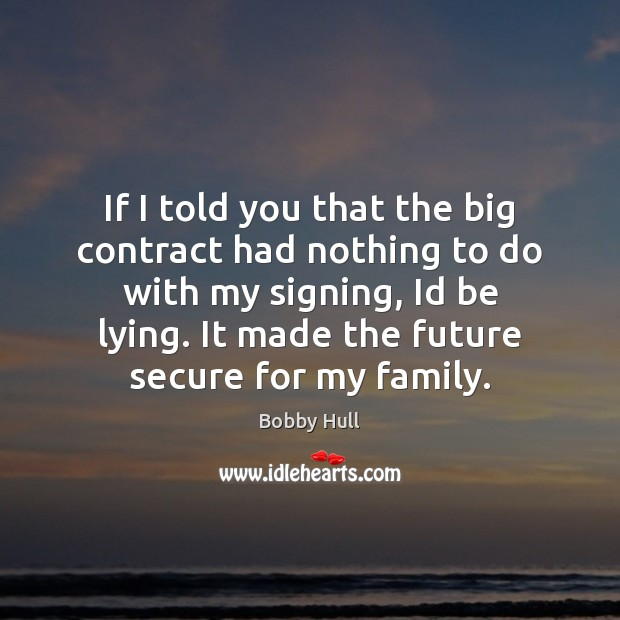 If I told you that the big contract had nothing to do Future Quotes Image