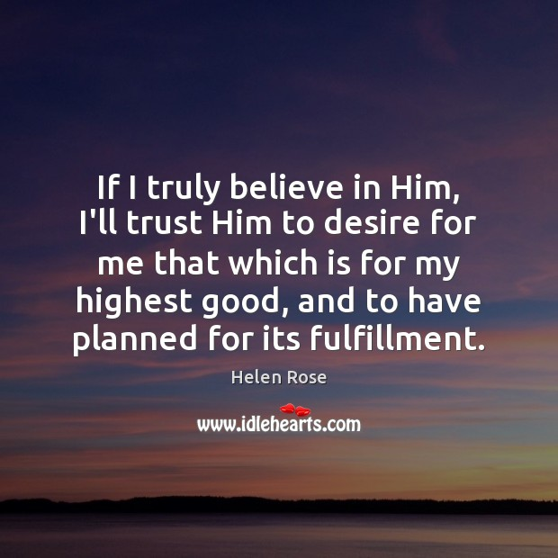 If I truly believe in Him, I'll trust Him to desire for Believe in Him Quotes Image