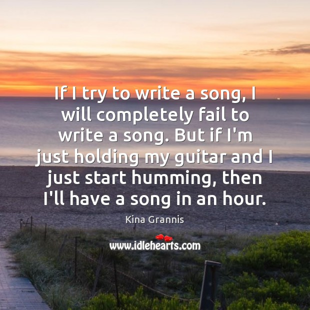 If I try to write a song, I will completely fail to Kina Grannis Picture Quote