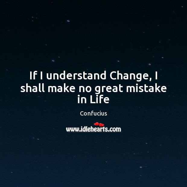 If I understand Change, I shall make no great mistake in Life Confucius Picture Quote