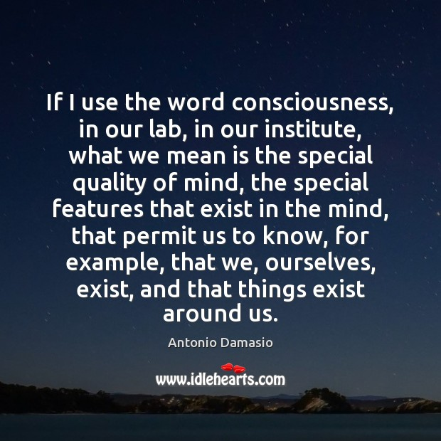 Image, If I use the word consciousness, in our lab, in our institute,