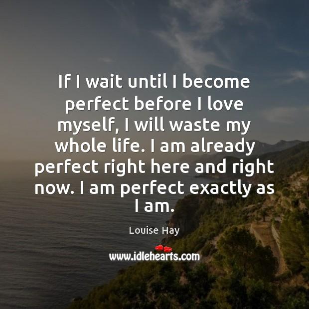 If I wait until I become perfect before I love myself, I Image