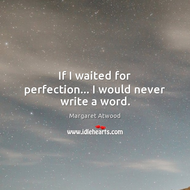 Image, If I waited for perfection… I would never write a word.