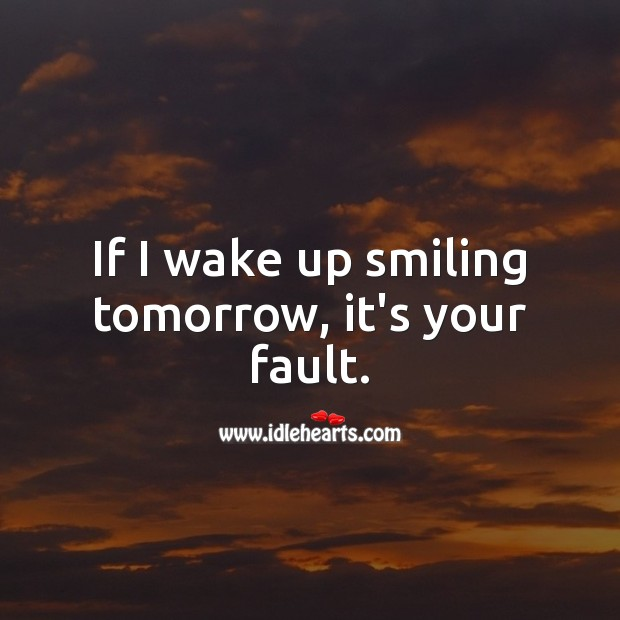 If I wake up smiling tomorrow, it's your fault. Good Night Quotes for Him Image