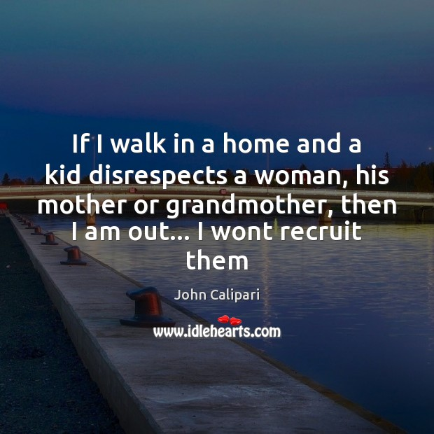 If I walk in a home and a kid disrespects a woman, John Calipari Picture Quote