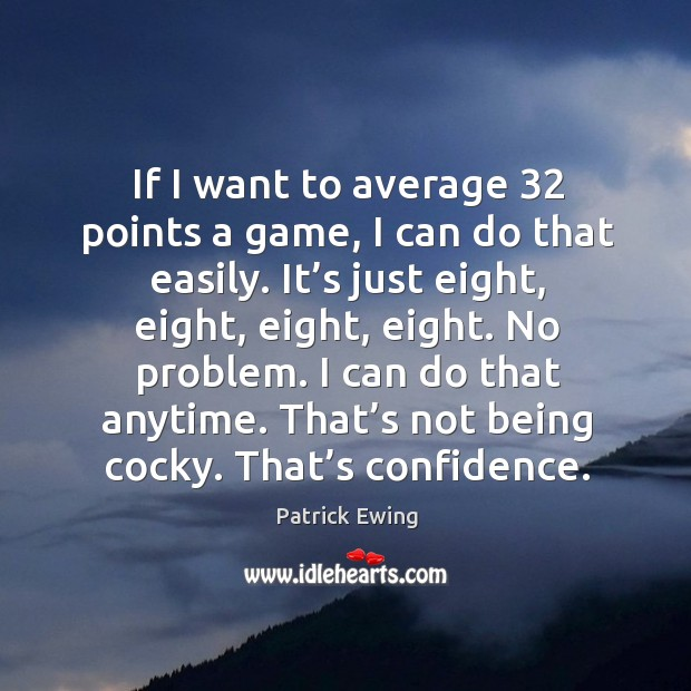 Image, If I want to average 32 points a game, I can do that easily. It's just eight, eight, eight, eight.