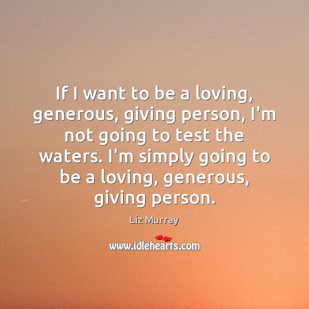 If I want to be a loving, generous, giving person, I'm not Image