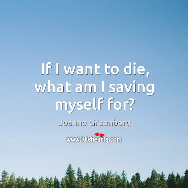 If I want to die, what am I saving myself for? Image