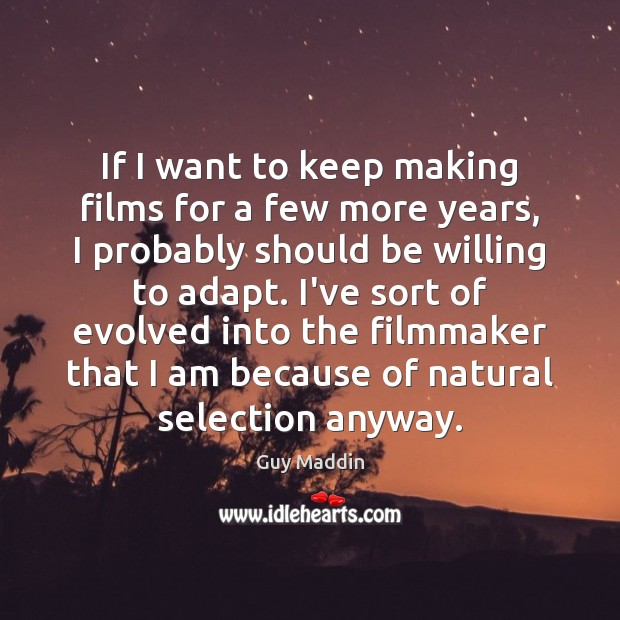 If I want to keep making films for a few more years, Image