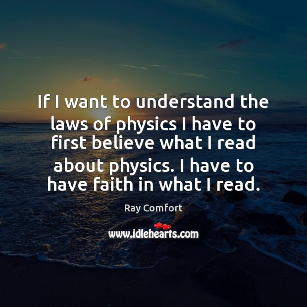 If I want to understand the laws of physics I have to Ray Comfort Picture Quote
