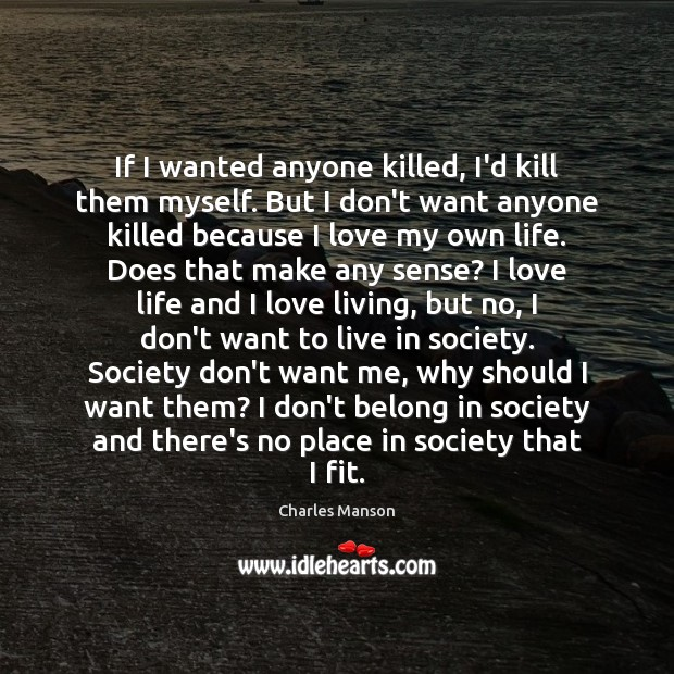 If I wanted anyone killed, I'd kill them myself. But I don't Charles Manson Picture Quote