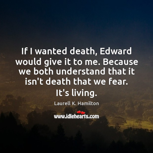 Image, If I wanted death, Edward would give it to me. Because we