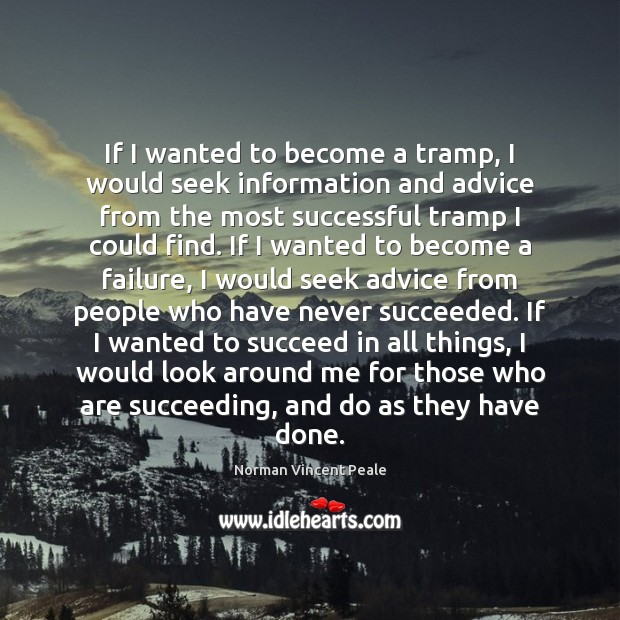 If I wanted to become a tramp, I would seek information and Norman Vincent Peale Picture Quote