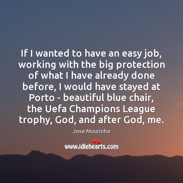 Jose Mourinho Picture Quote image saying: If I wanted to have an easy job, working with the big