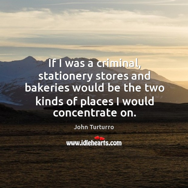 Image, If I was a criminal, stationery stores and bakeries would be the two kinds of places I would concentrate on.