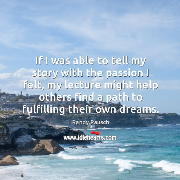 If I was able to tell my story with the passion I Randy Pausch Picture Quote
