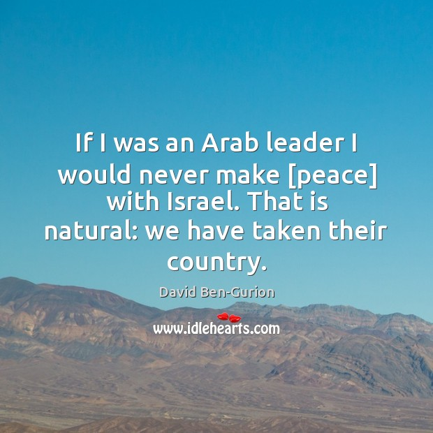 Image, If I was an Arab leader I would never make [peace] with