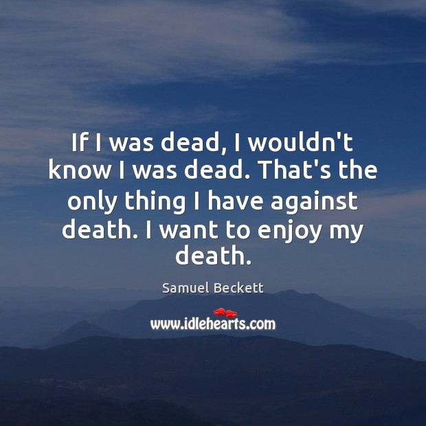 If I was dead, I wouldn't know I was dead. That's the Image