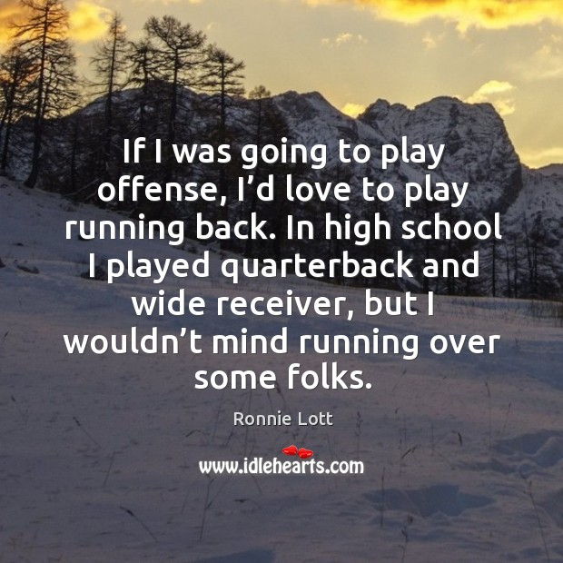 If I was going to play offense, I'd love to play running back. Image