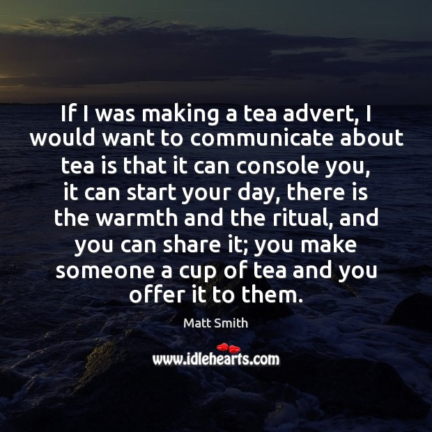 Image, If I was making a tea advert, I would want to communicate