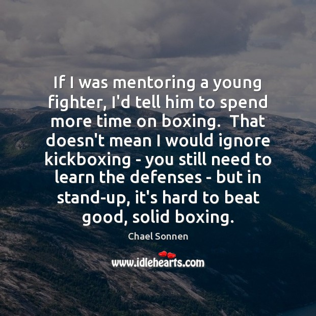 If I was mentoring a young fighter, I'd tell him to spend Image